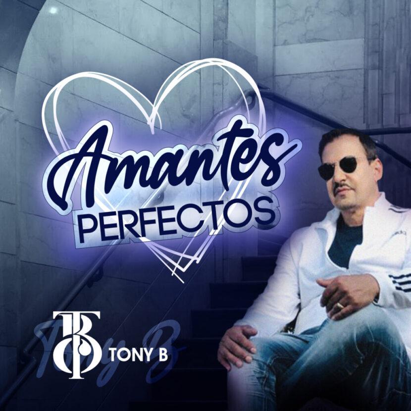 """TONY B ESTRENA """"AMANTES PERFECTOS»"""